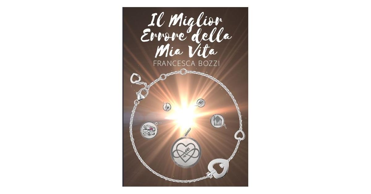 Il miglior errore della mia vita - Francesca Bozzi